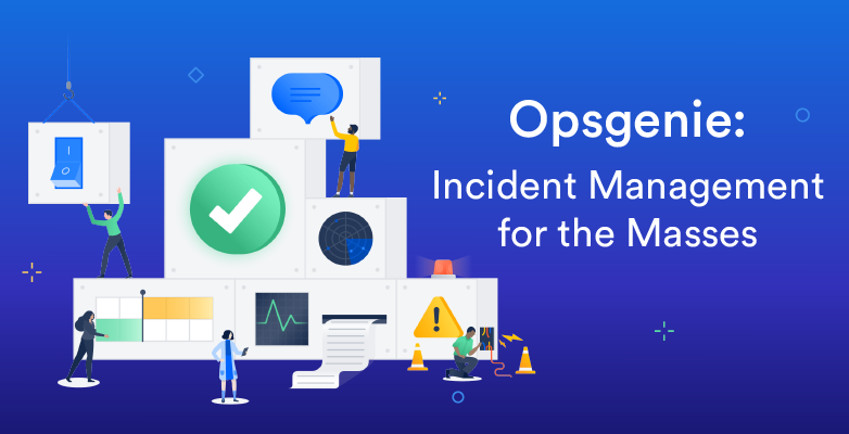 Opsgenie: Incident Management for the Masses